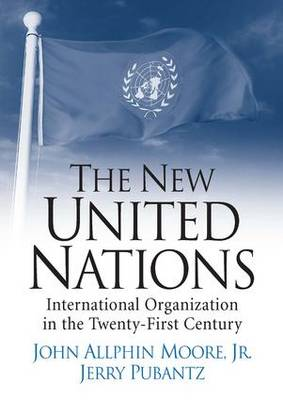 The New United Nations: International Organization in the Twenty-First Century (Paperback)