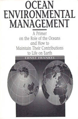 Ocean Environmental Management: A Primer on the Role of the Oceans and How to Maintain Their Contributions to Life On Earth (Paperback)