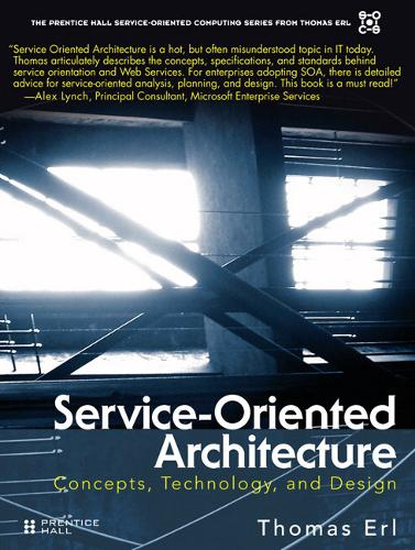 Service-Oriented Architecture: Concepts, Technology, and Design (Hardback)