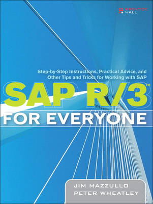 SAP R/3 for Everyone: Step-by-Step Instructions, Practical Advice, and Other Tips and Tricks for Working with SAP (Paperback)