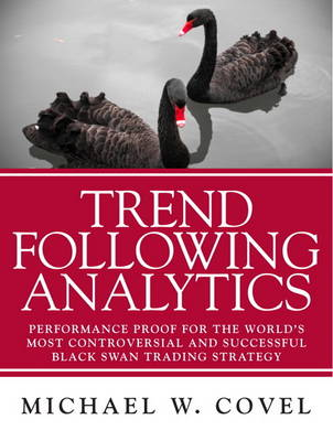 Trend Following Analytics: Performance Proof for the World's Most Controversial & Successful Black Swan Trading Strategy (Paperback)