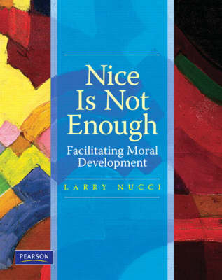 Nice is Not Enough: Facilitating Moral Development (Paperback)