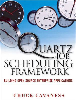 Quartz Job Scheduling Framework: Building Open Source Enterprise Applications (Paperback)