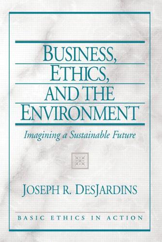 Business, Ethics, and the Environment: Imagining a Sustainable Future (Paperback)
