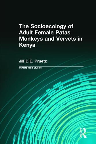 Socioecology of Adult Female Patas Monkeys and Vervet in Kenya (Paperback)