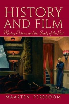 History and Film: Moving Pictures and the Study of the Past (Paperback)