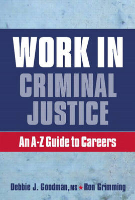 Work in Criminal Justice: An A-Z Guide to Careers in Criminal Justice (Paperback)