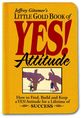 Little Gold Book of YES! Attitude: How to Find, Build and Keep a YES! Attitude for a Lifetime of SUCCESS (Hardback)
