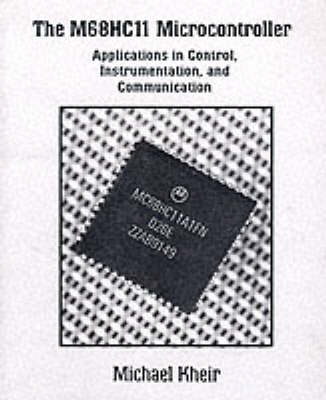 The M68HC11 Microcontroller: Applications in Control, Instrumentation and Communication (Paperback)