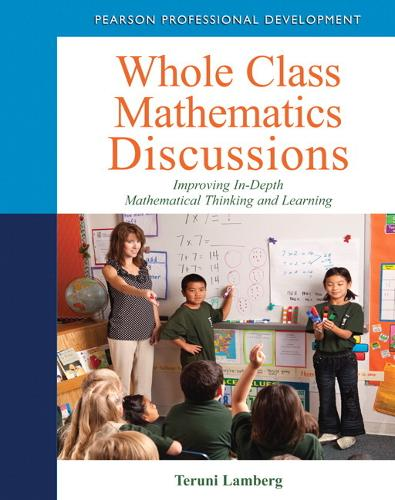 Whole Class Mathematics Discussions: Improving In-Depth Mathematical Thinking and Learning