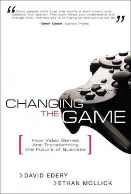 Changing the Game: How Video Games Are Transforming the Future of Business (paperback) (Paperback)