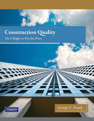 Construction Quality: Do it Right or Pay the Price (Paperback)