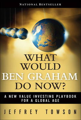What Would Ben Graham Do Now?: A New Value Investing Playbook for a Global Age (Hardback)