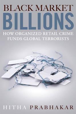 Black Market Billions: How Organized Retail Crime Funds Global Terrorists (Hardback)