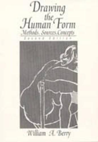Drawing the Human Form: Methods, Sources, Concepts (Paperback)