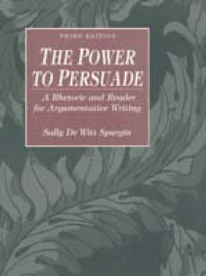 The Power to Persuade: A Rhetoric and Reader for Argumentative Writing (Paperback)