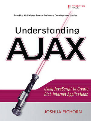 Understanding AJAX: Using JavaScript to Create Rich Internet Applications (Paperback)