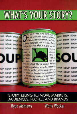 What's Your Story? Storytelling to Move Markets, Audiences, People, and Brands (paperback) (Paperback)