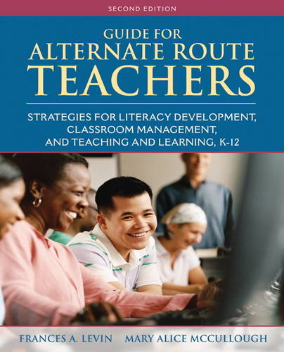 Guide for Alternate Route Teachers: Strategies for Literacy Development, Classroom Management and Teaching and Learning, K-12 (Paperback)