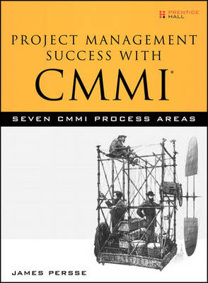 Project Management Success with CMMI: Seven CMMI Process Areas (Hardback)