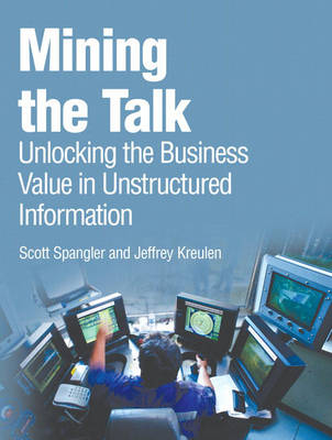 Mining the Talk: Unlocking the Business Value in Unstructured Information (Paperback)