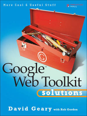 Google Web Toolkit Solutions: More Cool and Useful Stuff (Paperback)