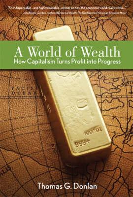A World of Wealth: How Capitalism Turns Profits into Progress (Hardback)