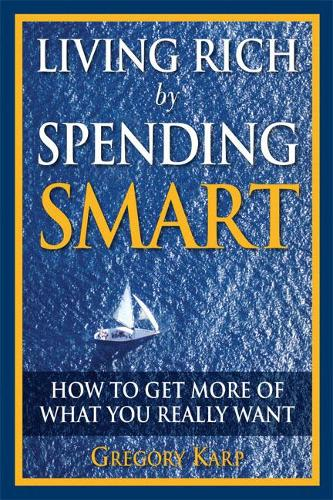 Living Rich by Spending Smart: How to Get More of What You Really Want (Paperback)