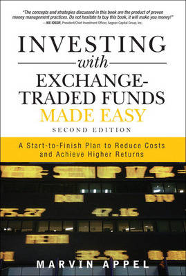 Investing with Exchange-Traded Funds Made Easy: A Start-to-Finish Plan to Reduce Costs and Achieve Higher Returns (Hardback)