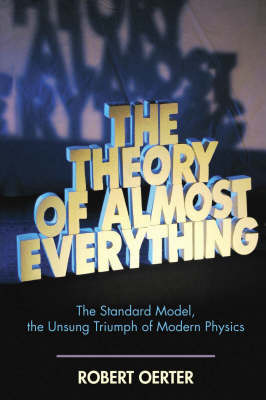 The Theory of Almost Everything: The Standard Model, the Unsung Triumph of Modern Physics (Hardback)
