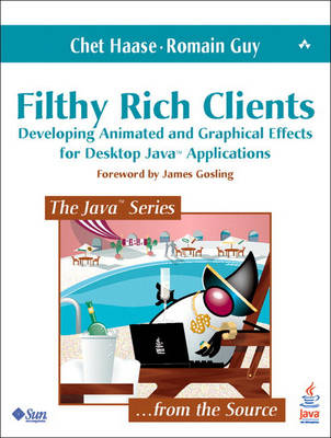 Filthy Rich Clients: Developing Animated and Graphical Effects for Desktop Java? Applications (Paperback)