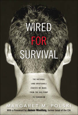 Wired for Survival: The Rational (and Irrational) Choices We Make, from the Gas Pump to Terrorism (Hardback)