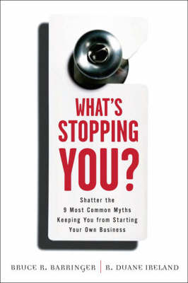 What's Stopping You?: Shatter the 9 Most Common Myths Keeping You from Starting Your Own Business (Paperback)
