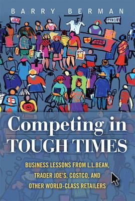Competing in Tough Times: Business Lessons from L.L.Bean, Trader Joe's, Costco, and Other World-Class Retailers (Hardback)