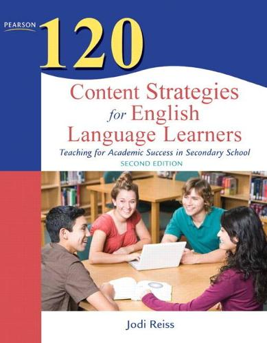 120 Content Strategies for English Language Learners: Teaching for Academic Success in Secondary School (Paperback)