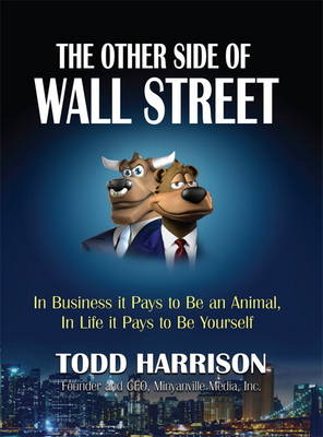 The Other Side of Wall Street: In Business It Pays to Be an Animal, In Life It Pays to Be Yourself (Hardback)
