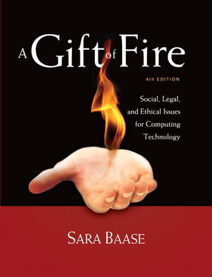 A Gift of Fire: Social, Legal, and Ethical Issues for Computing Technology (Paperback)