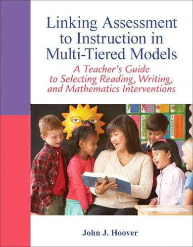 Linking Assessment to Instruction in Multi-Tiered Models: A Teacher's Guide to Selecting, Reading, Writing, and Mathematics Interventions (Paperback)