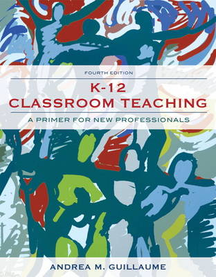 K-12 Classroom Teaching: A Primer for New Professionals (Paperback)