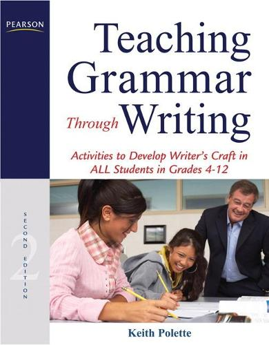 Teaching Grammar Through Writing: Activities to Develop Writer's Craft in ALL Students in Grades 4-12 (Paperback)
