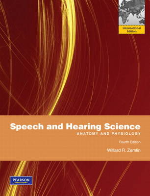 Speech and Hearing Science: Anatomy and Physiology: International Edition (Paperback)
