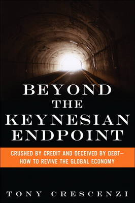 Beyond the Keynesian Endpoint: Crushed by Credit and Deceived by Debt - How to Revive the Global Economy (Hardback)