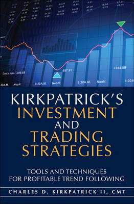 Kirkpatrick's Investment and Trading Strategies: Tools and Techniques for Profitable Trend Following (Hardback)