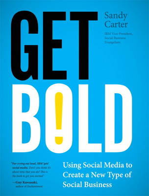 Get Bold: Using Social Media to Create a New Type of Social Business (Paperback)