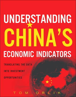 Understanding China's Economic Indicators: Translating the Data into Investment Opportunities (Hardback)