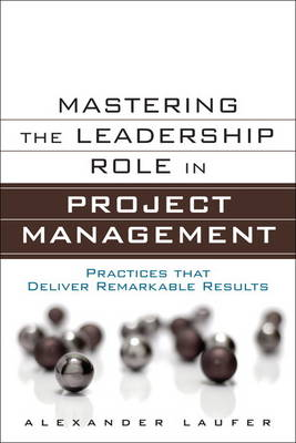 Mastering the Leadership Role in Project Management: Practices that Deliver Remarkable Results (Hardback)