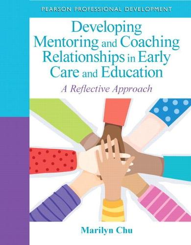 Developing Mentoring and Coaching Relationships in Early Care and Education: A Reflective Approach (Paperback)