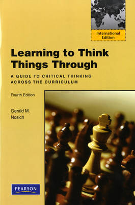 Learning to Think Things Through: A Guide to Critical Thinking Across the Curriculum: International Edition (Paperback)