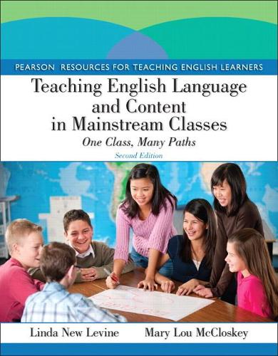 Teaching English Language and Content in Mainstream Classes: One Class, Many Paths (Paperback)