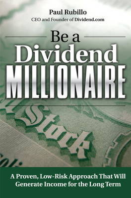 Be a Dividend Millionaire: A Proven, Low-Risk Approach That Will Generate Income for the Long Term (Hardback)